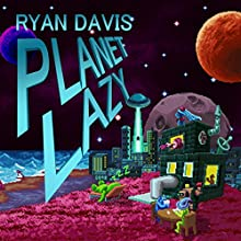 Planet Lazy: A Science Fiction Comedy Audiobook by Ryan Davis Narrated by Ryan Davis