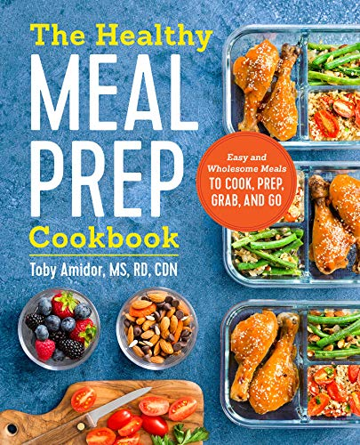The Healthy Meal Prep Cookbook: Easy and Wholesome Meals to Cook, Prep, Grab, and Go (Eating Plan For Muscle Gain And Fat Loss)