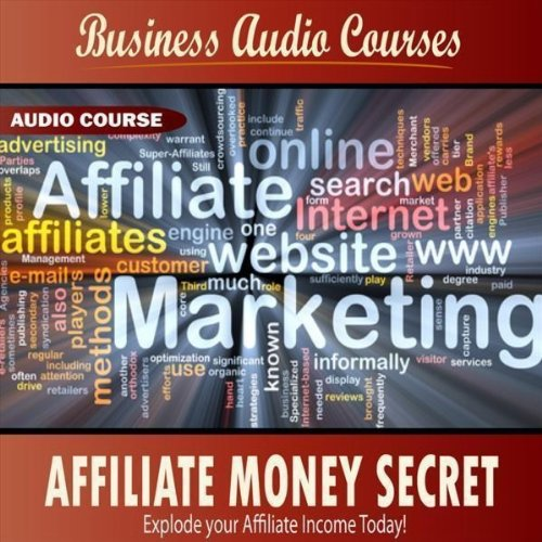 Affiliate Money Secret: Explode your Affiliate Income Today - Part 3