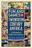 Fun and Games in Twentieth-Century America, Ralph G. Giordano, 0313322163