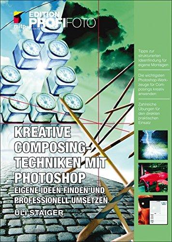 Kreative Composingtechniken mit Photoshop: Eigene Ideen finden und professionell umsetzen (mitp Edition Profifoto)