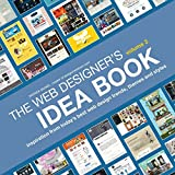 The Web Designer s Idea Book, Volume 3: Inspiration from Today s Best Web Design Trends, Themes and Styles