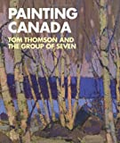 Painting Canada: Tom Thomson and the Group of Seven (Dulwich Picture Gallery: Exhibition Catalogues)