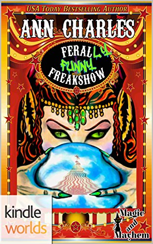 Magic and Mayhem: Feral-LY Funny Freakshow (Kindle Worlds Novella)