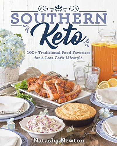 Southern Keto: 100+ Traditional Food Favorites for a Low-Carb Lifestyle by Natasha Newton