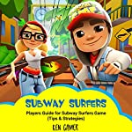 Subway Surfers: Players Guide for Subway Surfers Game: Tips & Strategies   Ken Gamer