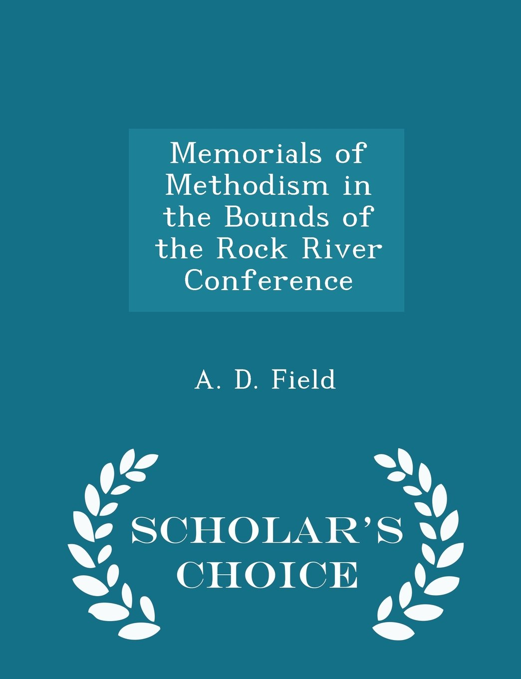 Memorials of Methodism in the Bounds of the Rock River Conference - Scholar's Choice Edition PDF