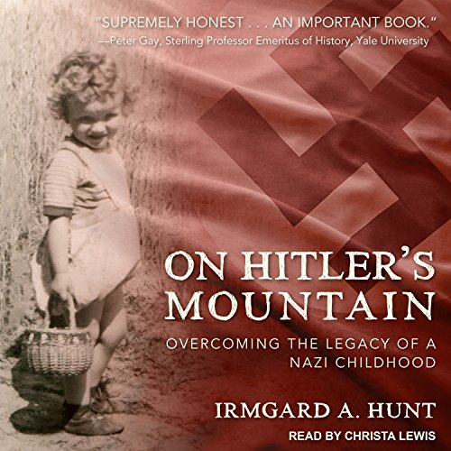 On Hitler's Mountain: Overcoming the Legacy of a Nazi Childhood