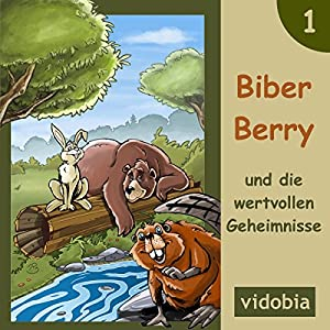 Biber Berry und die wertvollen Geheimnisse: 7 Gute-Nacht-Geschichten für Kinder (Biber Berry 1) Hörbuch