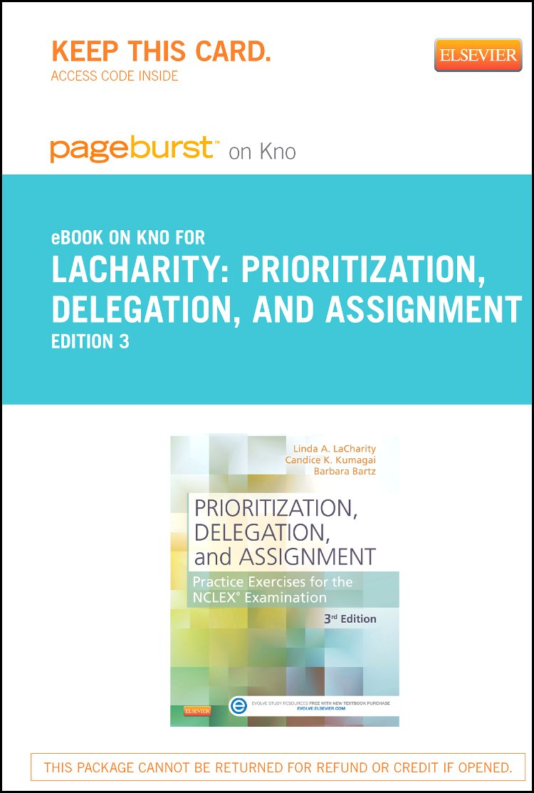 Part-Prioritization, Delegation, and Assignment - Pageburst E-Book on Kno  (Retail Access Card): Practice Exercises For the NCLEX Examination, 3E:  Linda A. ...