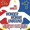 Wonder Woman Unbound: The Curious History of the World's Most Famous Heroine Audiobook by Tim Hanley Narrated by Colby Elliott