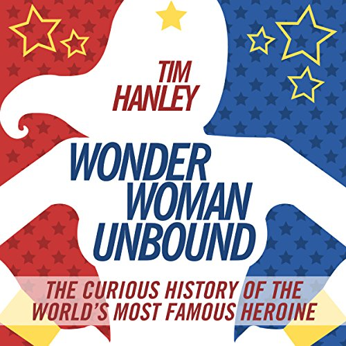 Wonder Woman Unbound: The Curious History of the World's Most Famous Heroine cover