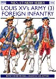 Louis XV's Army (3): Foreign Infantry (Men-at-Arms, Band 304)