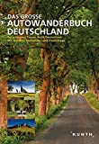 Das Große Autowanderbuch: Die schönsten Touren durch Deutschland. Mit Wander-, Radwander- und Freizeittipps (KUNTH Bildbände/Illustrierte Bücher)