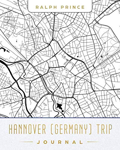 Hannover (Germany) Trip Journal: Lined Hannover (Germany) Vacation/Travel Guide Accessory Journal/Diary/Notebook With Hannover (Germany) Map Cover Art