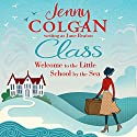 Class: Welcome to the Little School by the Sea Audiobook by Jenny Colgan Narrated by Jilly Bond