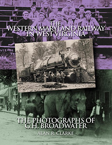 Railway in West Virginia: The Photographs of G.H. Broadwater ()