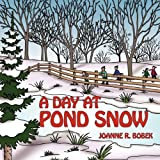 A Day at Pond Snow, Joanne R. Bobek, 1456717065