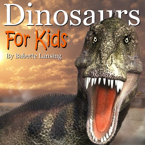 Dinosaurs: Dinosaurs for Kids, a Text and Picture Book: Ages 6-8/Kindergarten-2nd grade and Ages 9-12/3rd grade-6th grade (Animals Book 1)