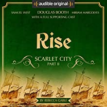 Rise: Scarlet City - Part II: An Audible Original Drama Performance by Rebecca Gablé Narrated by Douglas Booth, Miriam Margolyes, Alison Steadman, Raymond Coulthard, Nigel Planer, Clare Buckfield, Alexander Vlahos