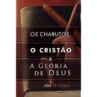 Os Charutos, O Cristão E A Glória De Deus