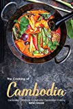 The Cooking of Cambodia: Cambodian Cookbook for Authentic Cambodian Cooking