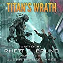 Titan's Wrath Audiobook by Rhett C. Bruno Narrated by Justin Thomas James
