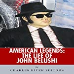 American Legends: The Life of John Belushi | Charles River Editors