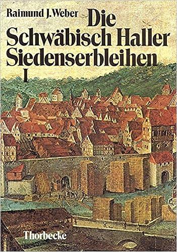 Die Schwabisch Haller Siedenserbleihen: Studien Zur Rechtsnatur Und Zur Besitzgeschichte (Forschungen Aus Wurttembergisch Franken)
