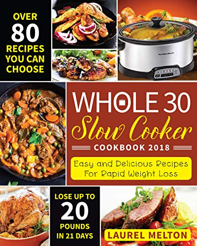 Whole 30 Slow Cooker Cookbook 2018: Easy and Delicious Recipes For Rapid Weight Loss-Lose Up to 20 Pounds In 21 Days by Laurel  Melton