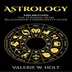 Zodiac Signs: Character, Essence, and the Nature of the 12 Zodiac Signs & Relationship Compatibility Guide | Valerie W. Holt