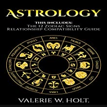 Zodiac Signs: Character, Essence, and the Nature of the 12 Zodiac Signs & Relationship Compatibility Guide Audiobook by Valerie W. Holt Narrated by Frances Shacket