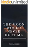 The Moon Would Never Hurt Me