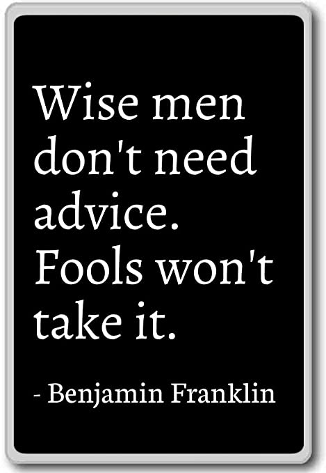 Amazon.com: Wise men don\'t need advice. Fools won\'t t ...