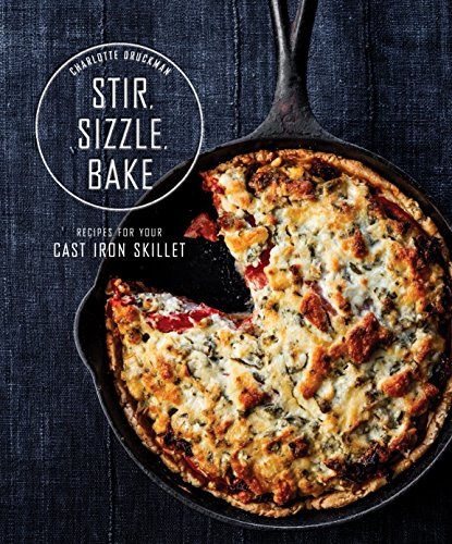 Stir, Sizzle, Bake: Recipes for Your Cast-Iron Skillet cover