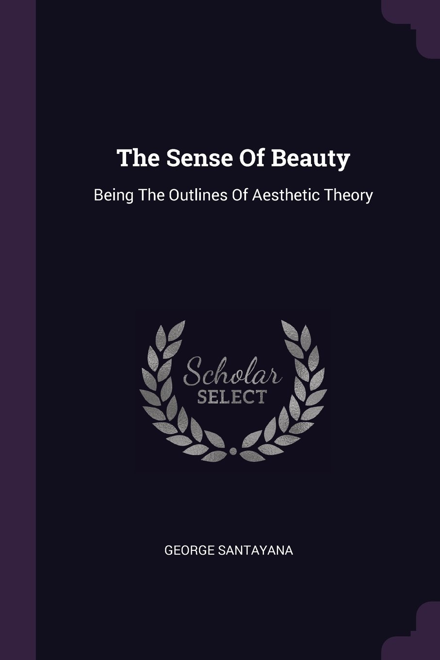 The Sense Of Beauty: Being The Outlines Of Aesthetic Theory PDF