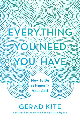 Book cover from Everything You Need You Have: How to Be at Home in Your Self by Gerad Kite