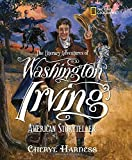 The Literary Adventures of Washington Irving: American Storyteller (Cheryl Harness Histories)
