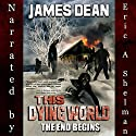 This Dying World: The End Begins Audiobook by James Dean Narrated by Eric A. Shelman