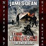 This Dying World: The End Begins | James D. Dean