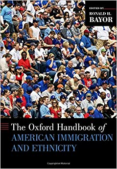 The Oxford Handbook of American Immigration and Ethnicity (Oxford Handbooks)