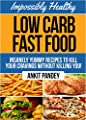Impossibly Healthy Low-Carb Fast Food: Insanely Yummy Recipes To Kill Your Cravings Without Killing You! (Low Carb Feasts Series! Book 1)