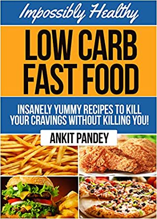 Impossibly Healthy Low Carb Fast Food Insanely Yummy Recipes To