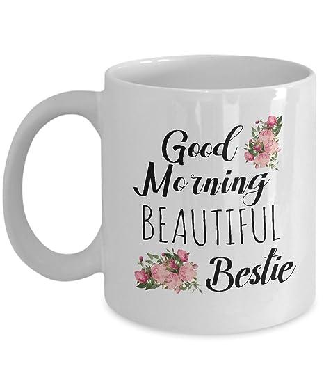 Amazoncom Best Friend Coffee Mug Good Morning Beautiful Bestie