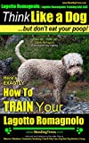 Lagotto Romagnolo, Lagotto Romagnolo Training AAA AKC: Think Like a Dog, but Don't Eat Your Poop! | Lagotto Romagnolo Breed Expert Training |: How To Train Your Lagotto Romagnolo (English Edition)