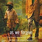 As We Forgive: Stories of Reconciliation from Rwanda | Catherine Claire Larson