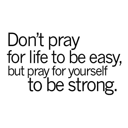 Amazoncom Zssz Dont Pray For Life To Be Easy But Pray For