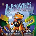 Astrosaurs: Revenge of the Fang: Book 13 Audiobook by Steve Cole Narrated by Toby Longworth
