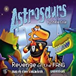 Astrosaurs: Revenge of the Fang: Book 13 | Steve Cole