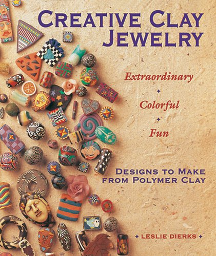 Creative Clay Jewelry: Extraordinary, Colorful, Fun Designs